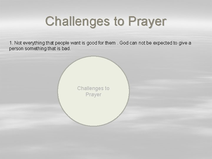 Challenges to Prayer 1. Not everything that people want is good for them. God