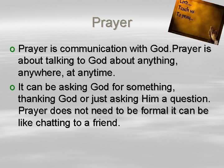 Prayer o Prayer is communication with God. Prayer is about talking to God about