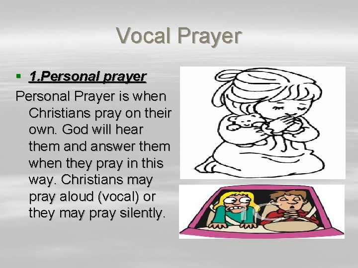Vocal Prayer § 1. Personal prayer Personal Prayer is when Christians pray on their