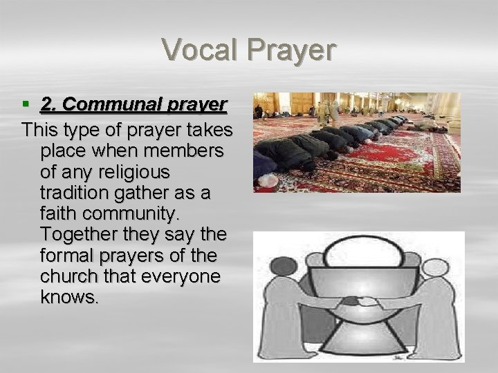 Vocal Prayer § 2. Communal prayer This type of prayer takes place when members