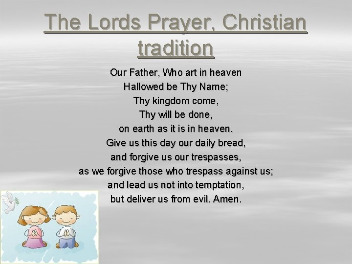 The Lords Prayer, Christian tradition Our Father, Who art in heaven Hallowed be Thy