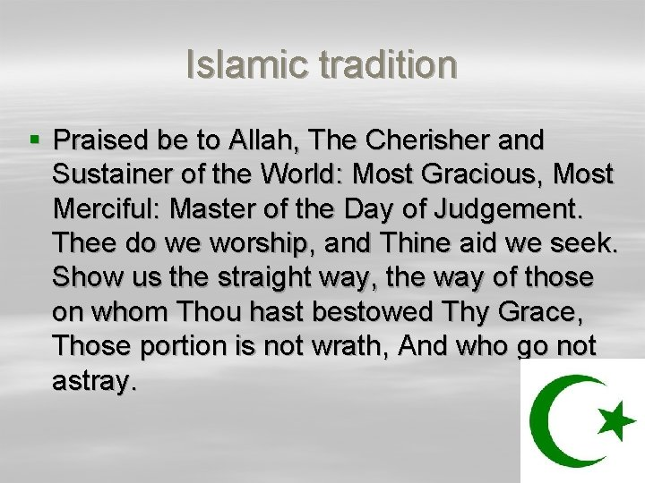 Islamic tradition § Praised be to Allah, The Cherisher and Sustainer of the World: