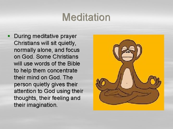 Meditation § During meditative prayer Christians will sit quietly, normally alone, and focus on