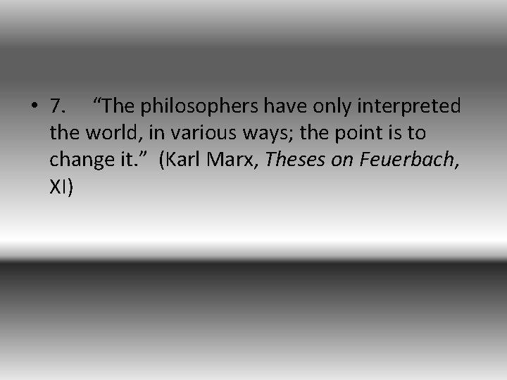 """• 7. """"The philosophers have only interpreted the world, in various ways; the"""