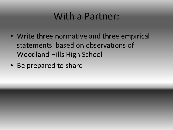 With a Partner: • Write three normative and three empirical statements based on observations