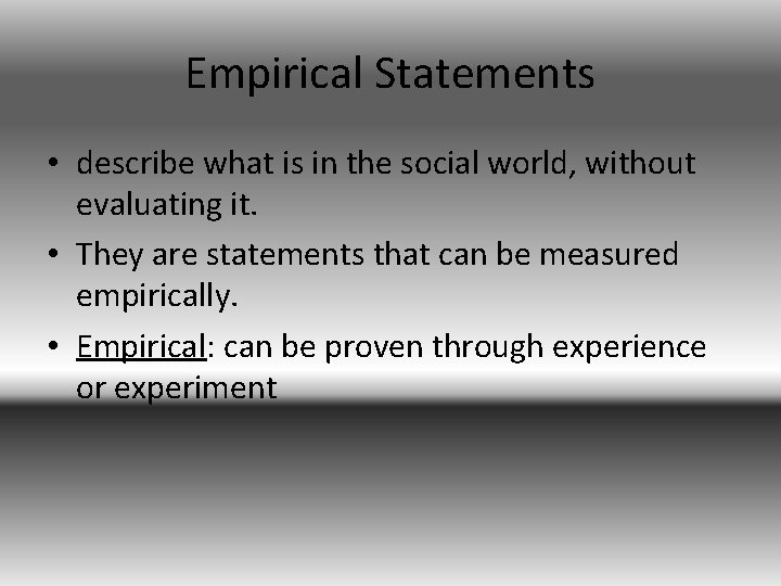 Empirical Statements • describe what is in the social world, without evaluating it. •