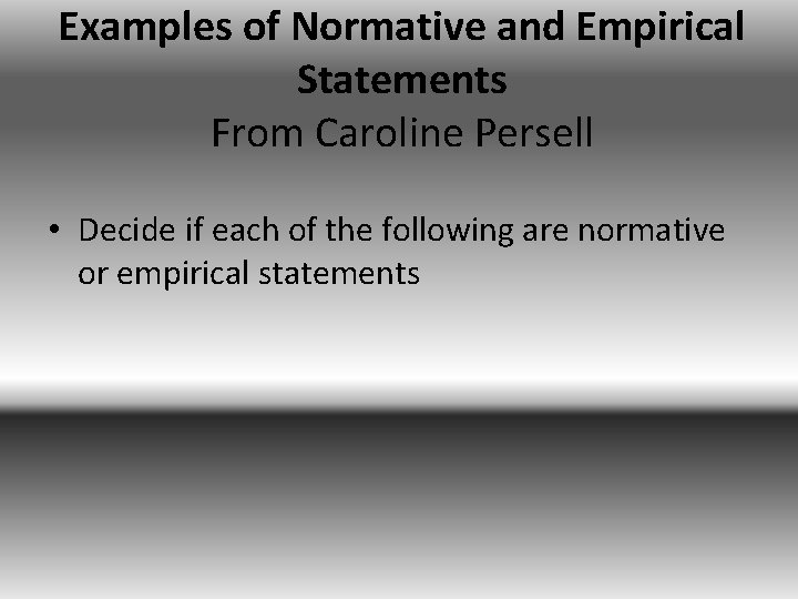 Examples of Normative and Empirical Statements From Caroline Persell • Decide if each of