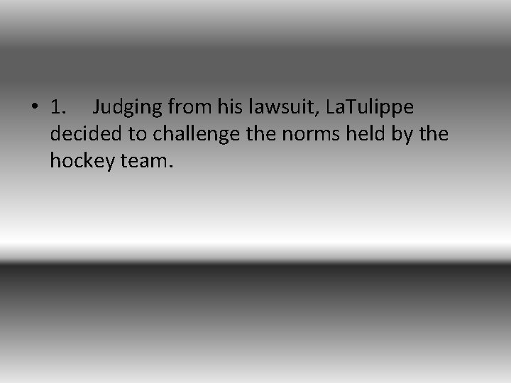• 1. Judging from his lawsuit, La. Tulippe decided to challenge the norms