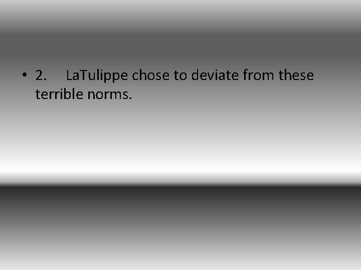 • 2. La. Tulippe chose to deviate from these terrible norms.