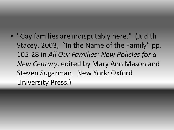 """• """"Gay families are indisputably here. """" (Judith Stacey, 2003, """"In the Name"""