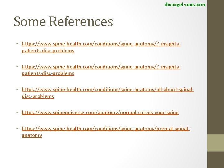discogel-uae. com Some References • https: //www. spine-health. com/conditions/spine-anatomy/3 -insightspatients-disc-problems • https: //www. spine-health.