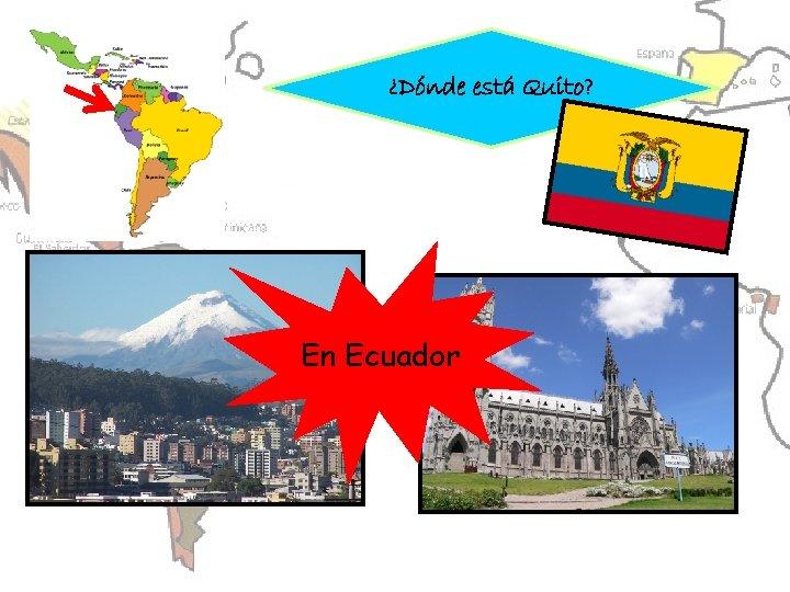 ¿Dónde está Quito? En Ecuador