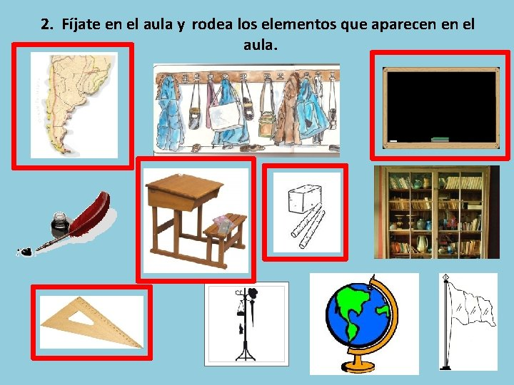 2. Fíjate en el aula y rodea los elementos que aparecen en el aula.