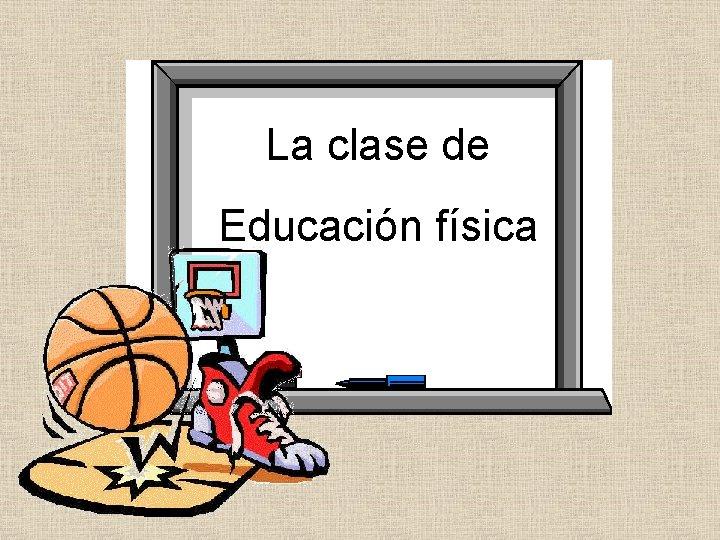 La clase de Educación física