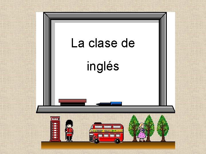La clase de inglés