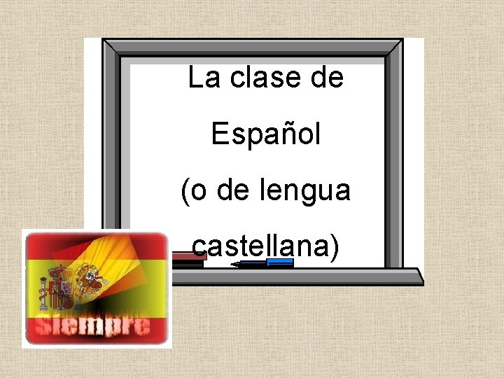 La clase de Español (o de lengua castellana)
