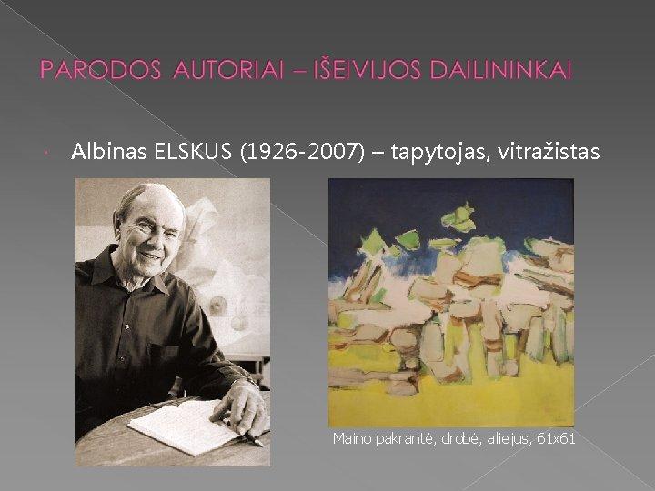 Albinas ELSKUS (1926 -2007) – tapytojas, vitražistas Maino pakrantė, drobė, aliejus, 61 x