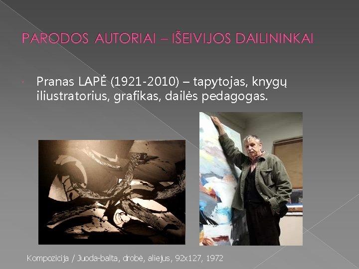 Pranas LAPĖ (1921 -2010) – tapytojas, knygų iliustratorius, grafikas, dailės pedagogas. Kompozicija /