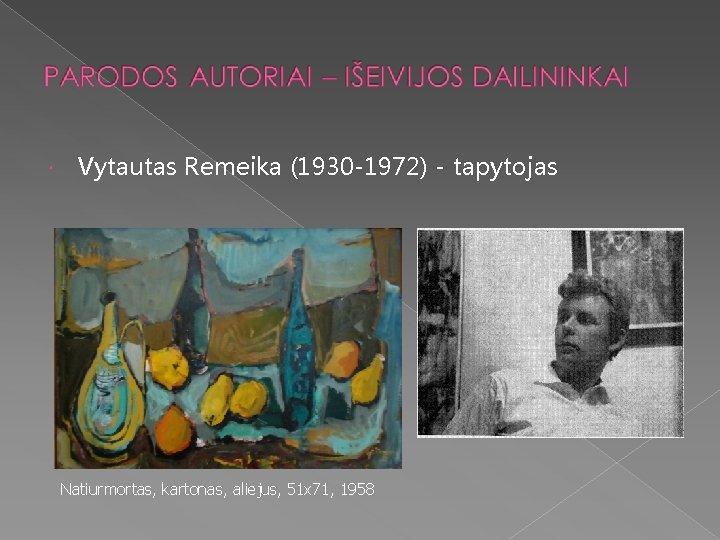 Vytautas Remeika (1930 -1972) - tapytojas Natiurmortas, kartonas, aliejus, 51 x 71, 1958
