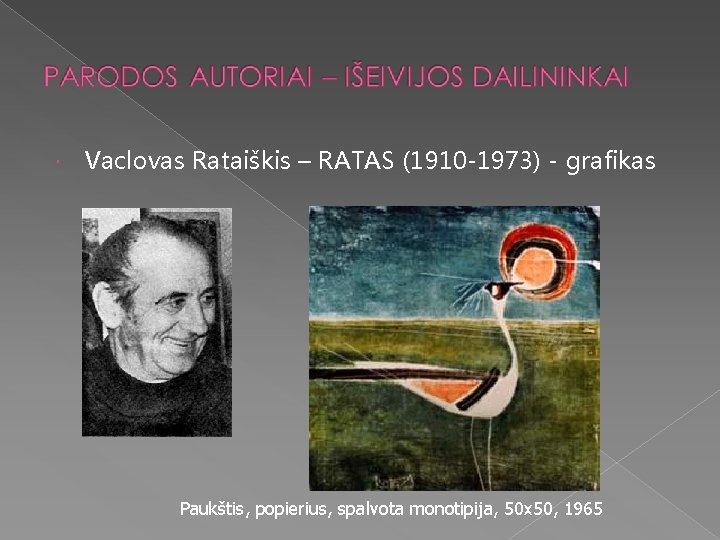 Vaclovas Rataiškis – RATAS (1910 -1973) - grafikas Paukštis, popierius, spalvota monotipija, 50