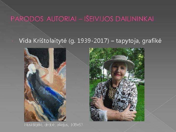 Vida Krištolaitytė (g. 1939 -2017) – tapytoja, grafikė Nusidėjėlė, drobė, aliejus, 108 x