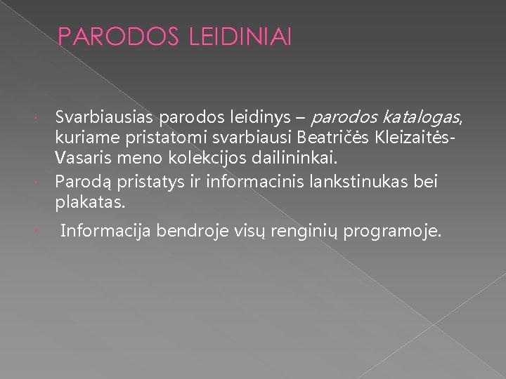 Svarbiausias parodos leidinys – parodos katalogas, kuriame pristatomi svarbiausi Beatričės Kleizaitės. Vasaris meno kolekcijos