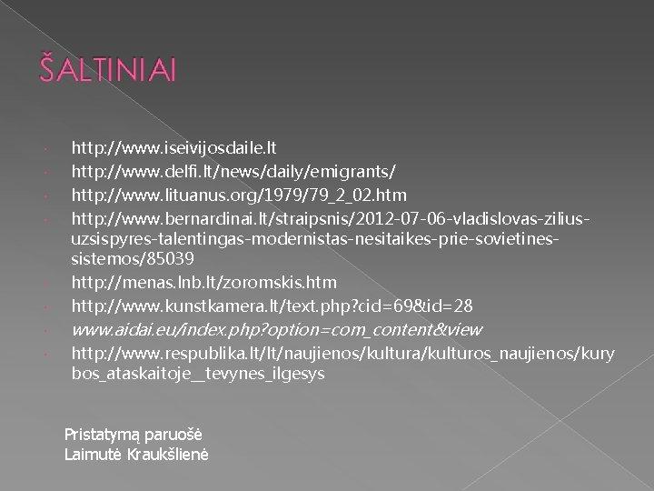 http: //www. iseivijosdaile. lt http: //www. delfi. lt/news/daily/emigrants/ http: //www. lituanus. org/1979/79_2_02. htm