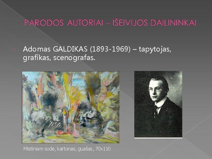 Adomas GALDIKAS (1893 -1969) – tapytojas, grafikas, scenografas. Mistiniam sode, kartonas, guašas, 70