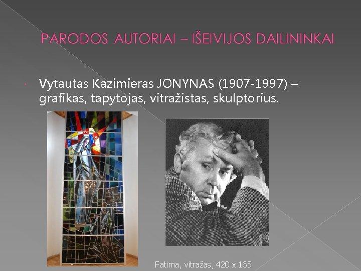 Vytautas Kazimieras JONYNAS (1907 -1997) – grafikas, tapytojas, vitražistas, skulptorius. Fatima, vitražas, 420