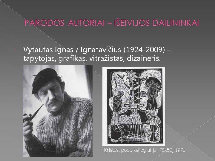 Vytautas Ignas / Ignatavičius (1924 -2009) – tapytojas, grafikas, vitražistas, dizaineris. Kristus, pop.