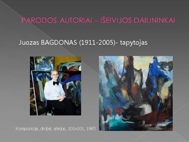 Juozas BAGDONAS (1911 -2005)- tapytojas Kompozicija, drobė, aliejus, 101 x 101, 1965