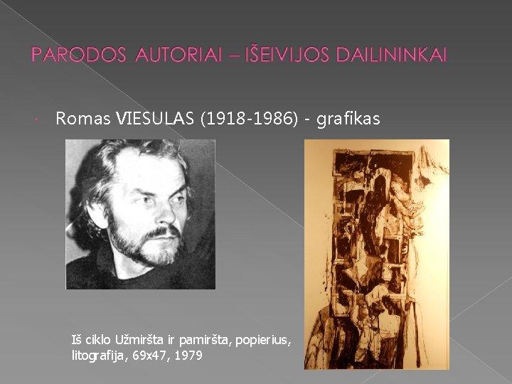 Romas VIESULAS (1918 -1986) - grafikas Iš ciklo Užmiršta ir pamiršta, popierius, litografija,