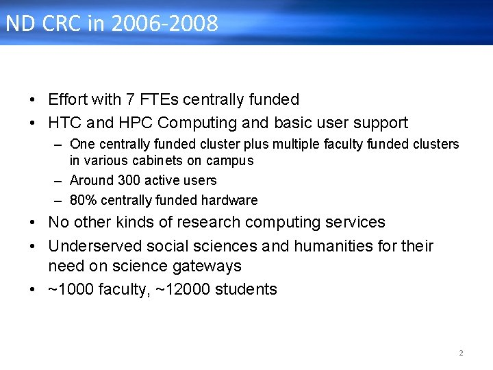 ND CRC in 2006 -2008 • Effort with 7 FTEs centrally funded • HTC