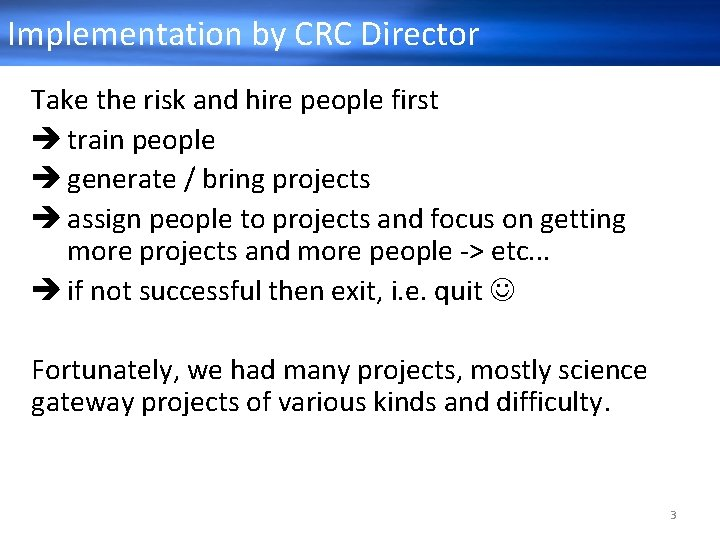 Implementation by CRC Director Take the risk and hire people first è train people