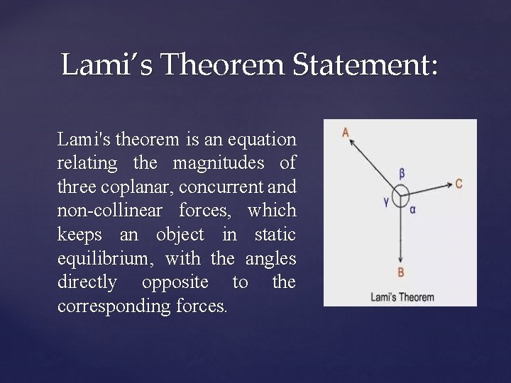 Lami's Theorem Statement: Lami's theorem is an equation relating the magnitudes of three coplanar,