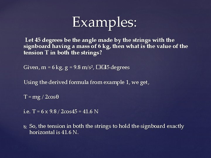 Examples: Let 45 degrees be the angle made by the strings with the signboard