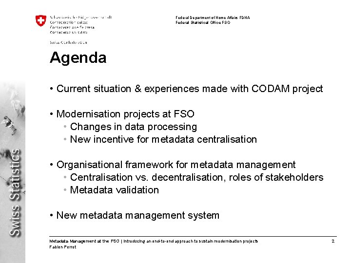 Federal Department of Home Affairs FDHA Federal Statistical Office FSO Agenda • Current situation