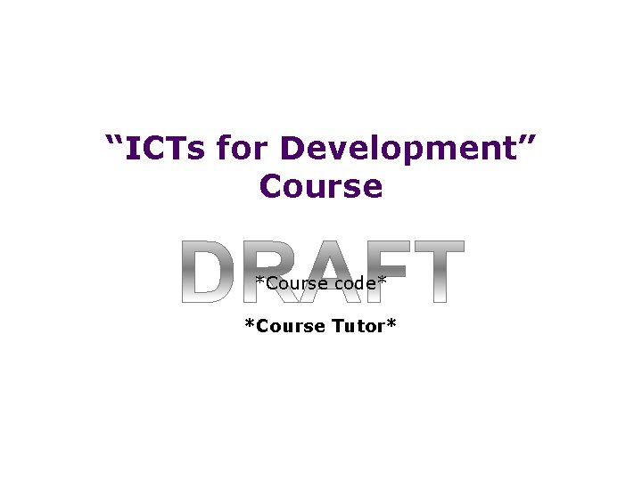 """""""ICTs for Development"""" Course *Course code* *Course Tutor*"""