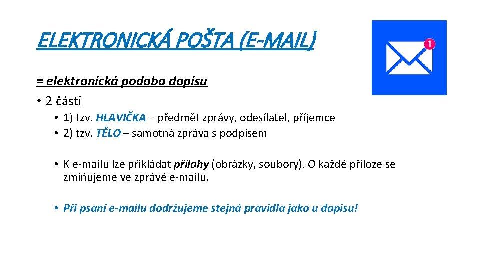 ELEKTRONICKÁ POŠTA (E-MAIL) = elektronická podoba dopisu • 2 části • 1) tzv. HLAVIČKA