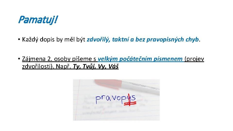 Pamatuj! • Každý dopis by měl být zdvořilý, taktní a bez pravopisných chyb. •