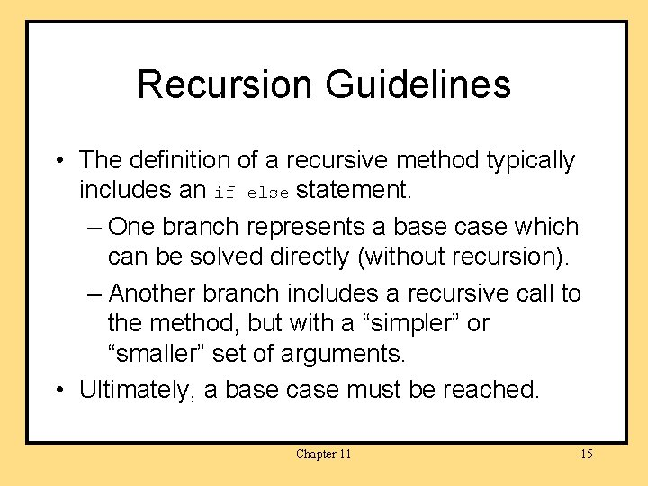 Recursion Guidelines • The definition of a recursive method typically includes an if-else statement.