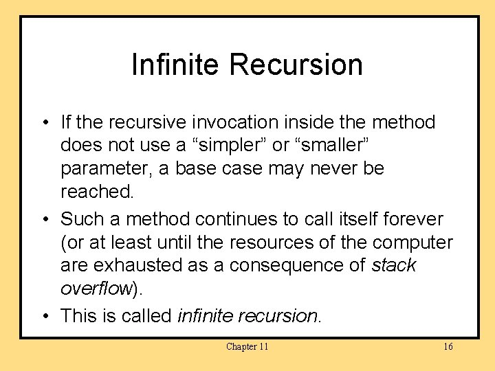 Infinite Recursion • If the recursive invocation inside the method does not use a
