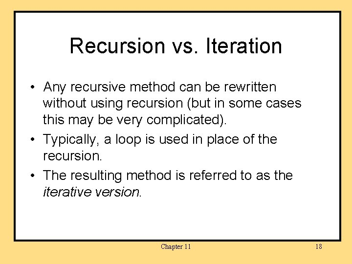 Recursion vs. Iteration • Any recursive method can be rewritten without using recursion (but