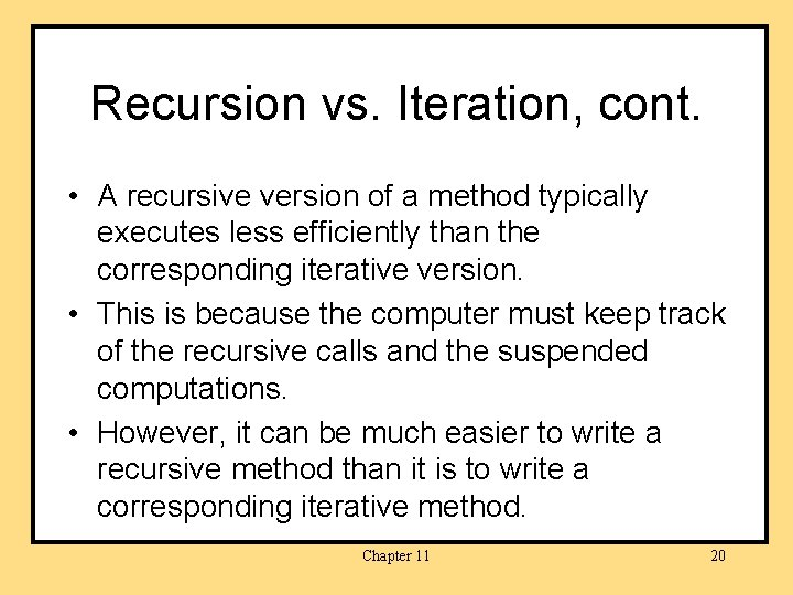 Recursion vs. Iteration, cont. • A recursive version of a method typically executes less