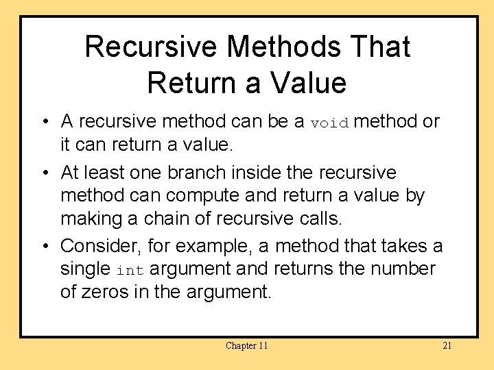 Recursive Methods That Return a Value • A recursive method can be a void