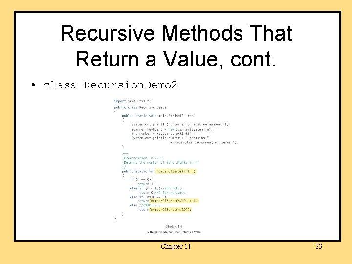 Recursive Methods That Return a Value, cont. • class Recursion. Demo 2 Chapter 11