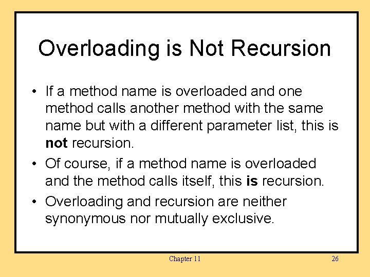 Overloading is Not Recursion • If a method name is overloaded and one method