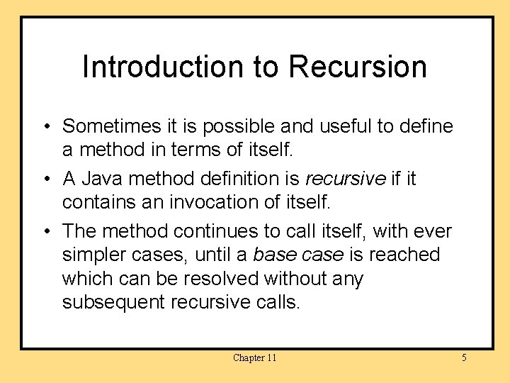 Introduction to Recursion • Sometimes it is possible and useful to define a method