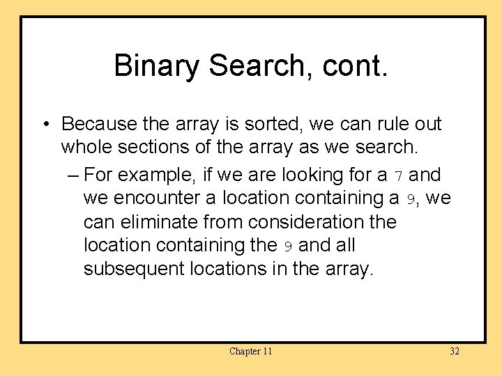 Binary Search, cont. • Because the array is sorted, we can rule out whole