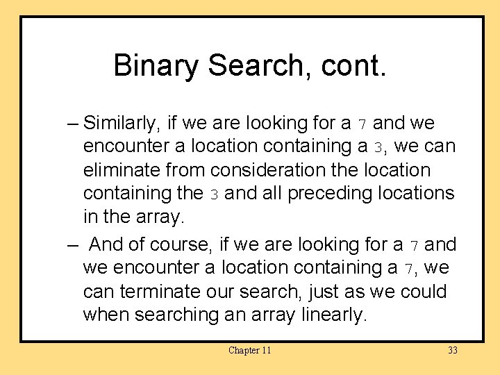 Binary Search, cont. – Similarly, if we are looking for a 7 and we